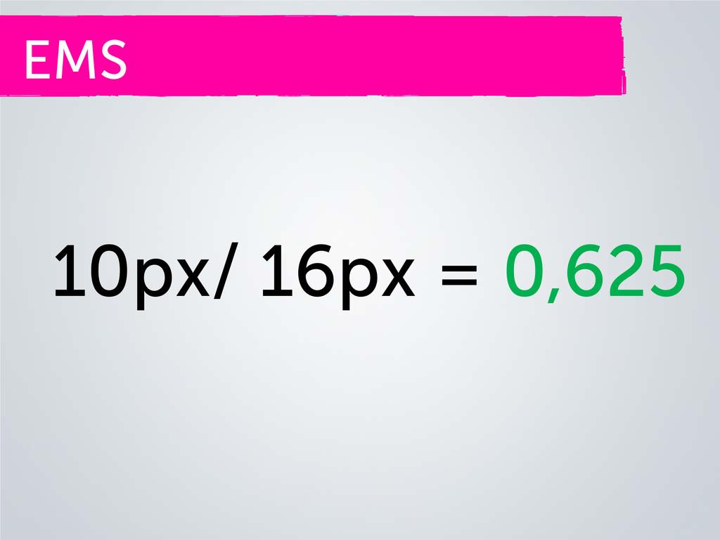 EMS 10px/ 16px = 0,625