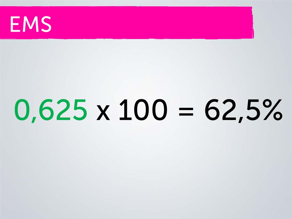EMS 0,625 x 100 = 62,5%