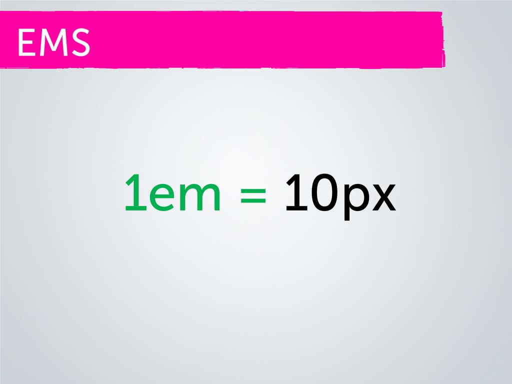 EMS 1em = 10px