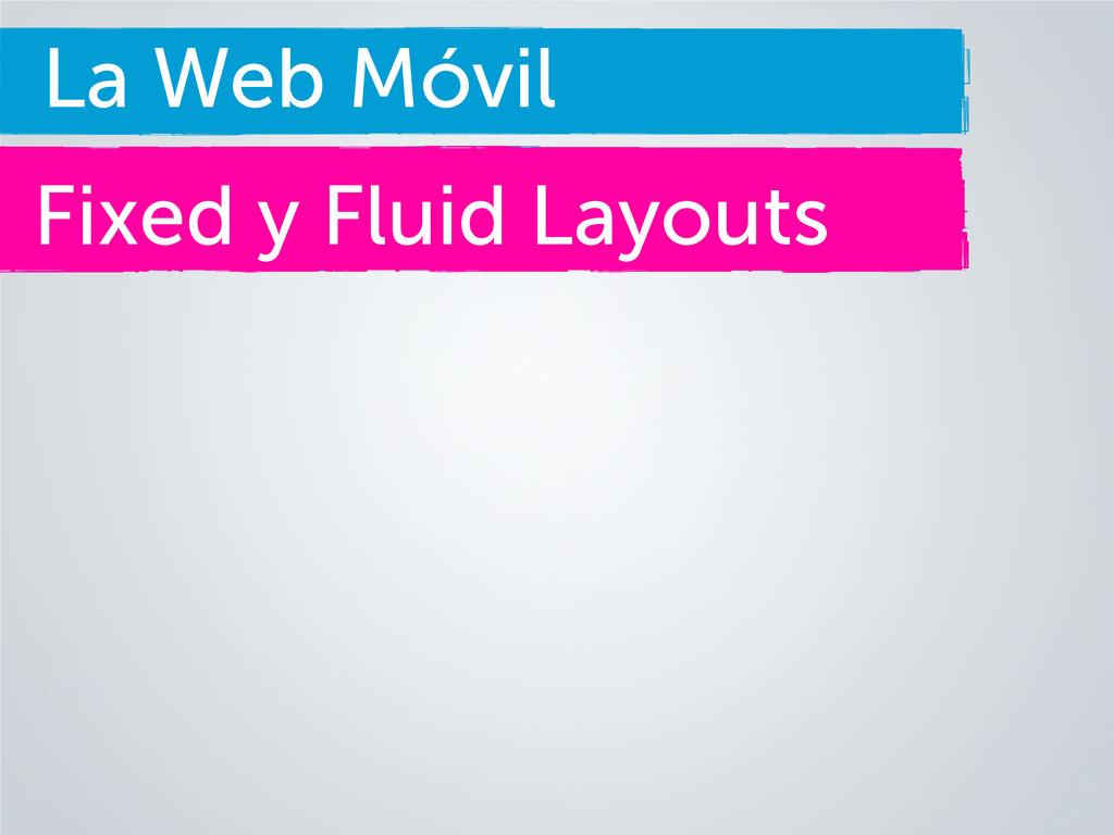 La Web Móvil Fixed y Fluid Layouts