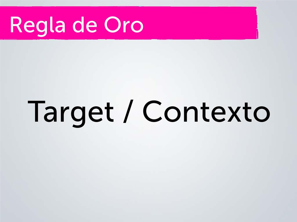 Regla de Oro Target / Contexto