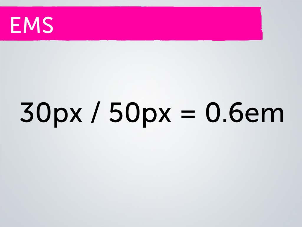 EMS 30px / 50px = 0.6em