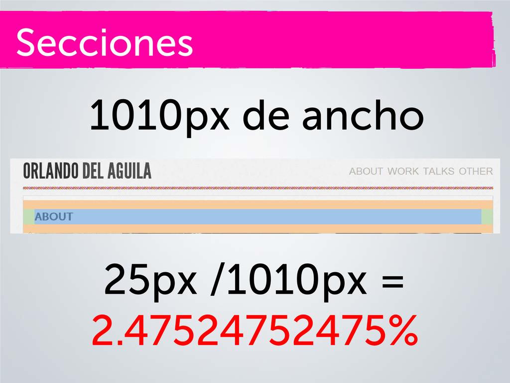 Secciones 1010px de ancho 25px /1010px = 2.4752...