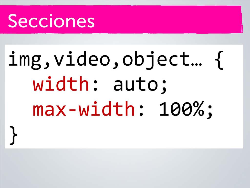 Secciones img,video,object… { width: auto; max-...