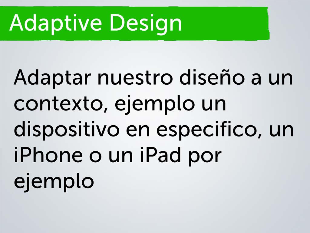 Adaptive Design Adaptar nuestro diseño a un con...