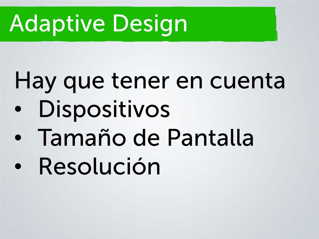Adaptive Design Hay que tener en cuenta • Dispo...