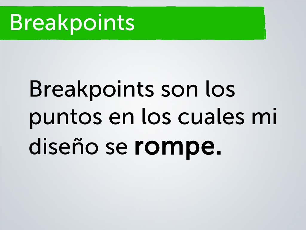 Breakpoints Breakpoints son los puntos en los c...