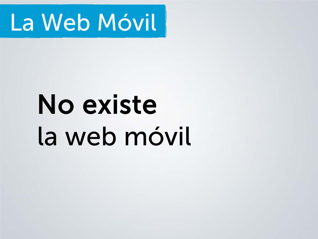 La Web Móvil No existe la web móvil