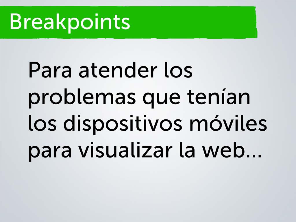 Breakpoints Para atender los problemas que tení...