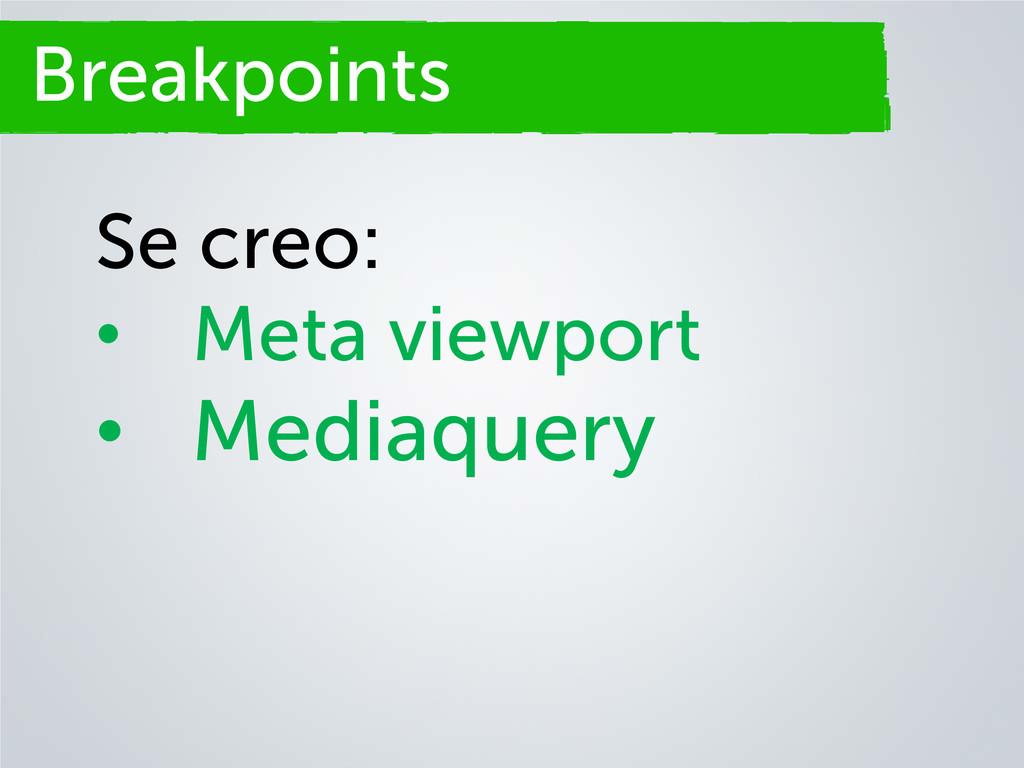 Breakpoints Se creo: • Meta viewport • Mediaque...