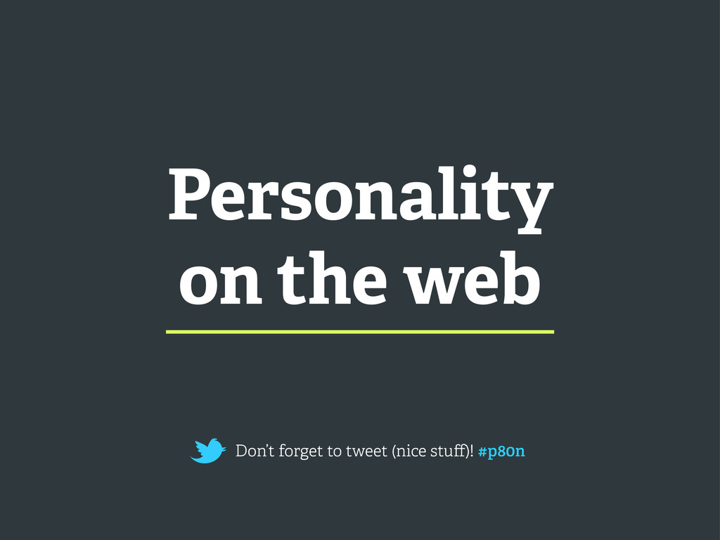 Personality on the web Don't forget to tweet (n...