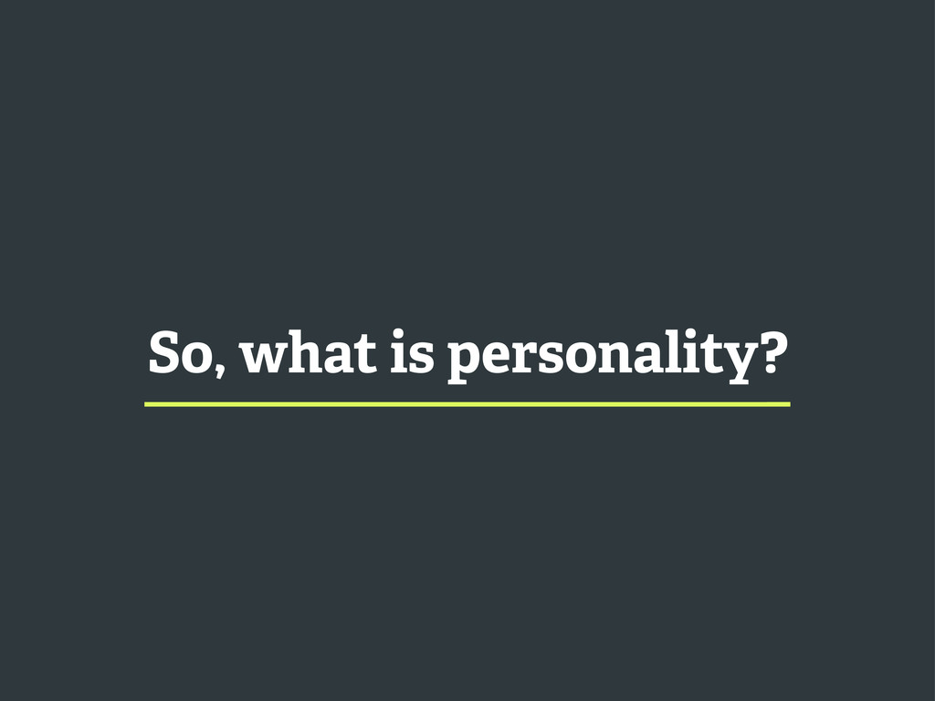 So, what is personality?