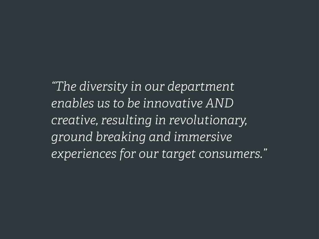 """""""The diversity in our department enables us to ..."""