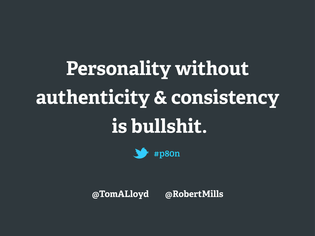 Personality without authenticity & consistency ...