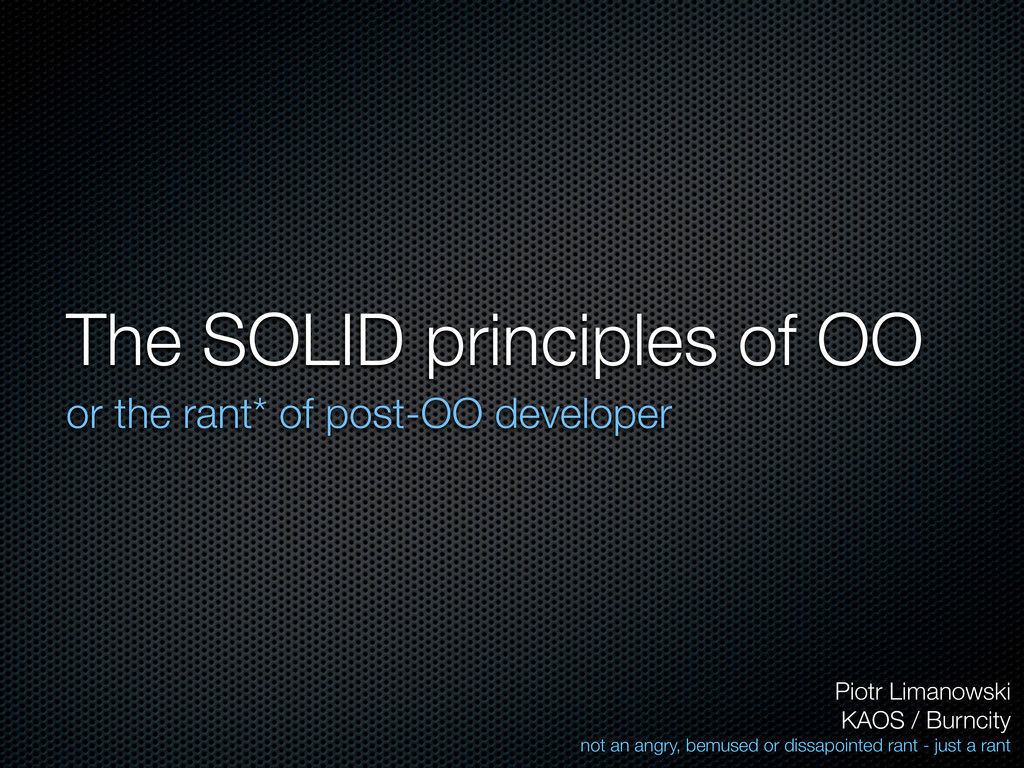 The SOLID principles of OO or the rant* of post...