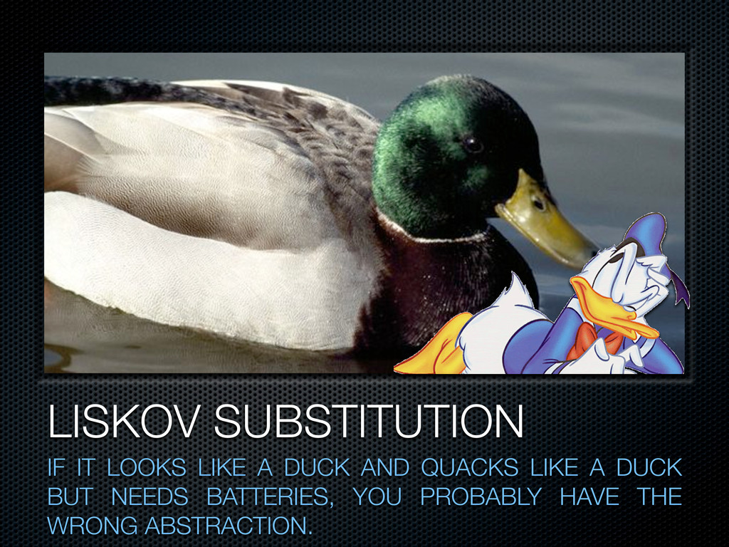 LISKOV SUBSTITUTION IF IT LOOKS LIKE A DUCK AND...