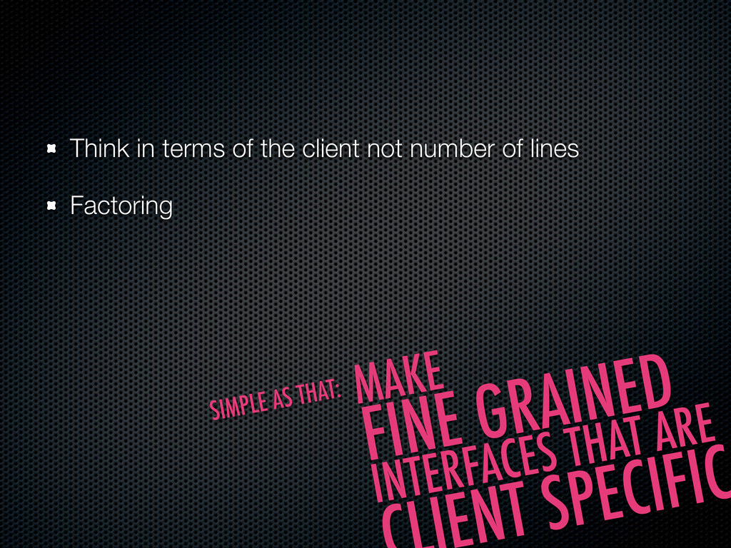 Think in terms of the client not number of line...