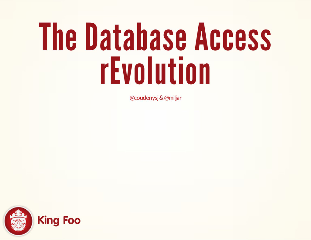 The Database Access rEvolution & @coudenysj @mi...