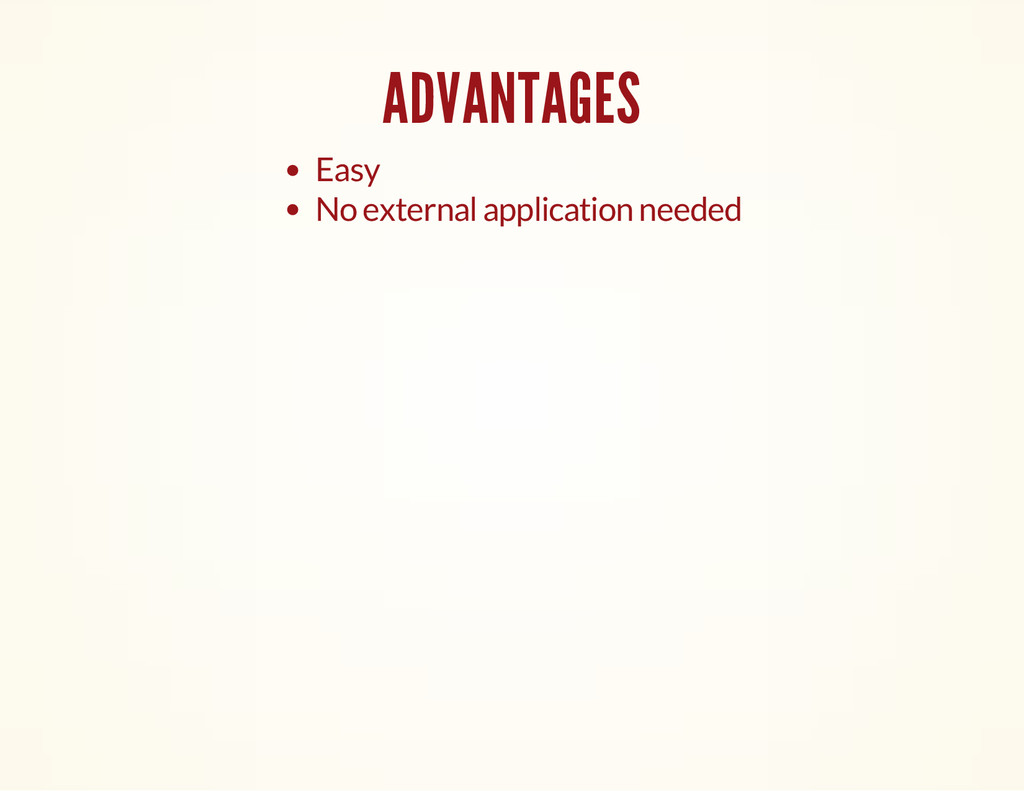 ADVANTAGES Easy No external application needed