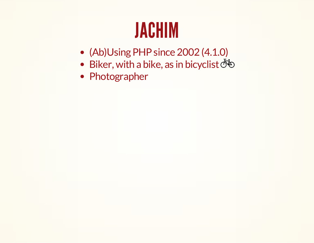 JACHIM (Ab)Using PHP since 2002 (4.1.0) Biker, ...