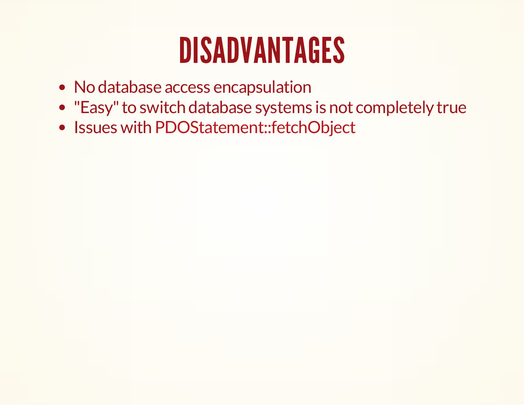 DISADVANTAGES No database access encapsulation ...