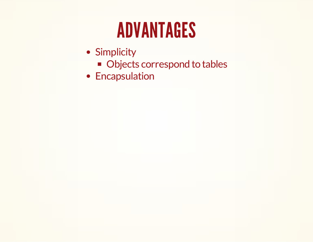 ADVANTAGES Simplicity Objects correspond to tab...