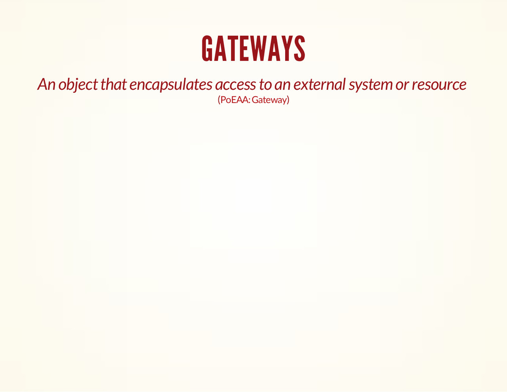 GATEWAYS An object that encapsulates access to ...