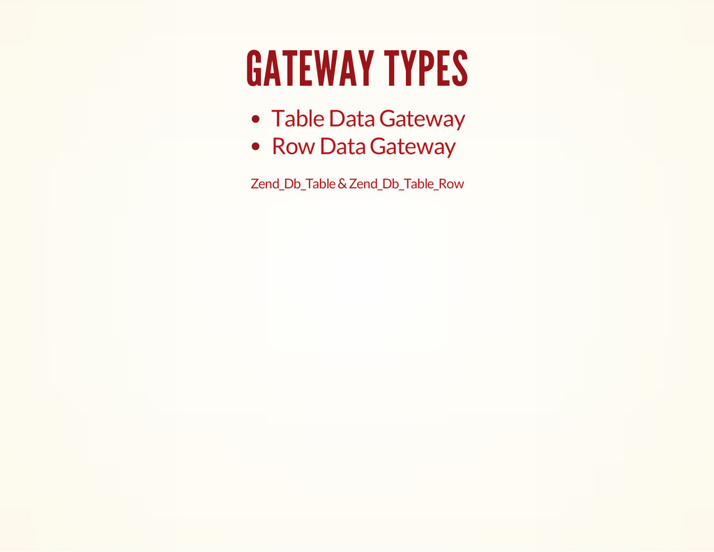 GATEWAY TYPES Table Data Gateway Row Data Gatew...