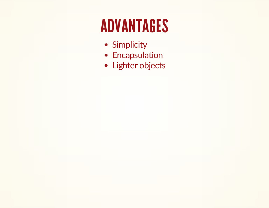 ADVANTAGES Simplicity Encapsulation Lighter obj...