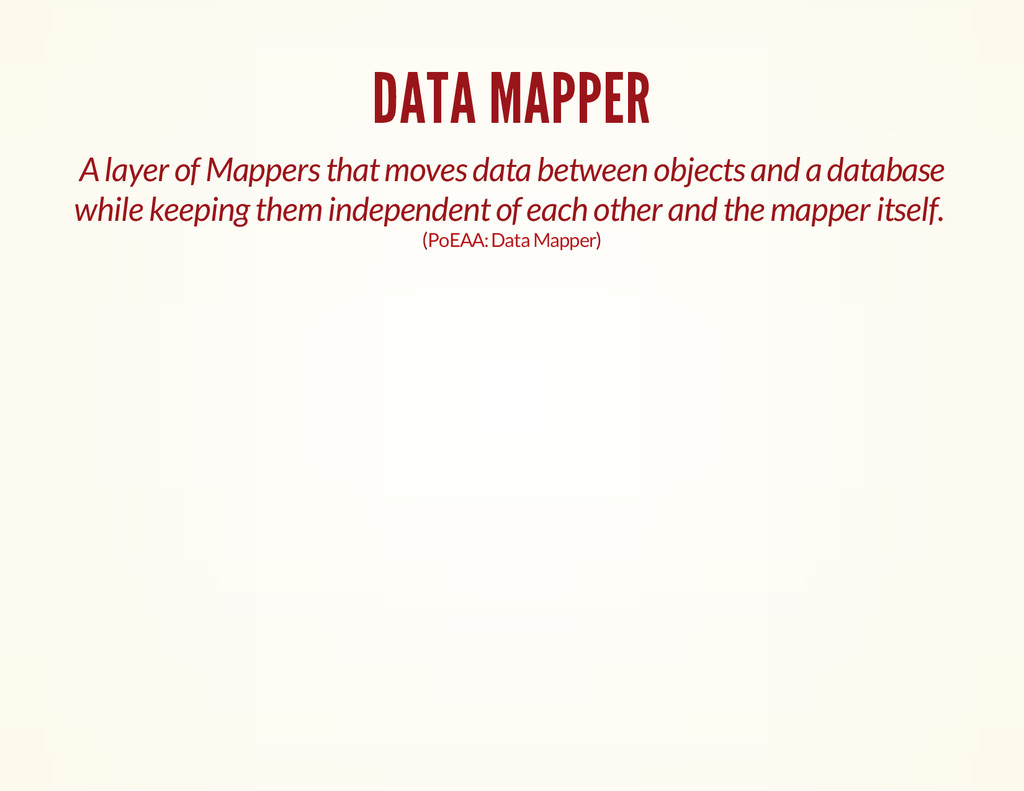 DATA MAPPER A layer of Mappers that moves data ...