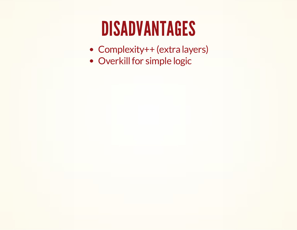 DISADVANTAGES Complexity++ (extra layers) Overk...