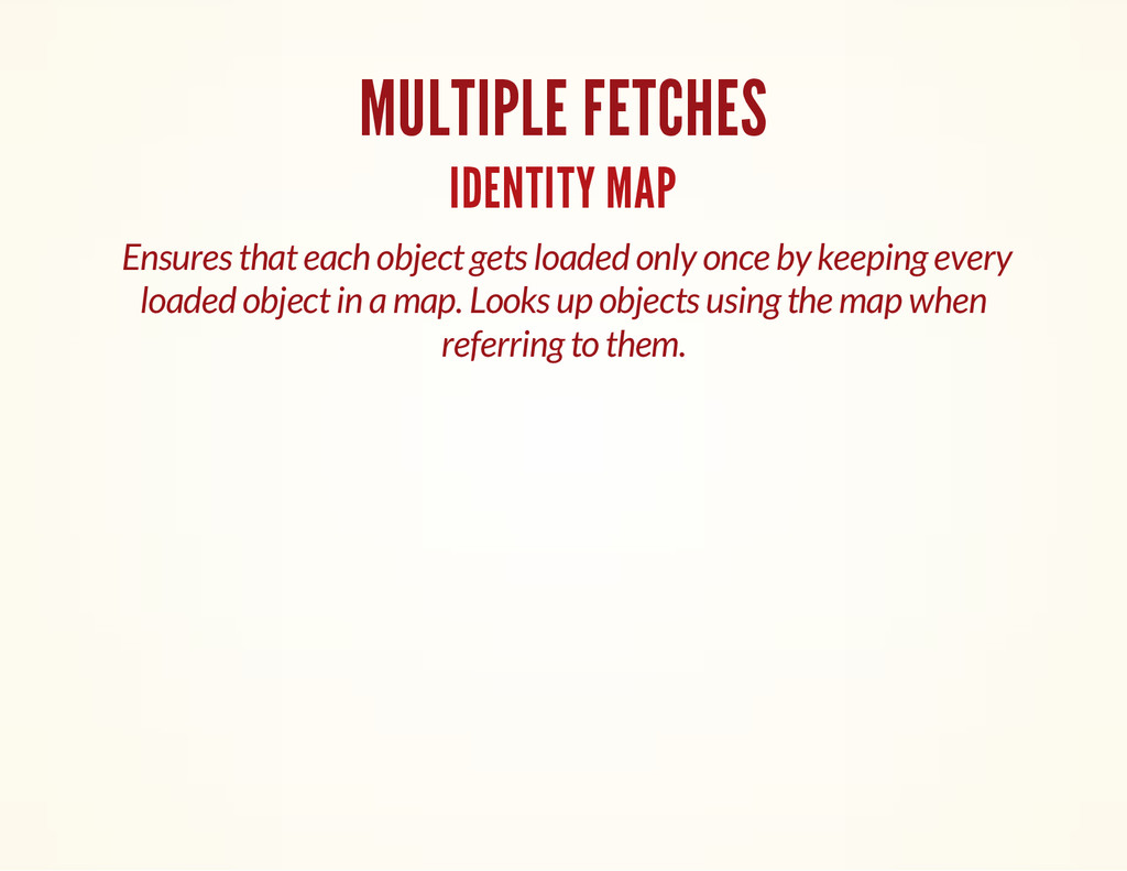 MULTIPLE FETCHES IDENTITY MAP Ensures that each...