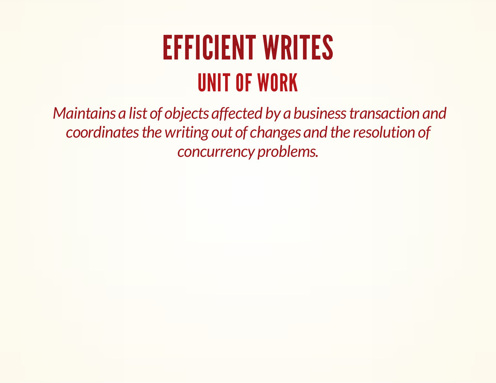 EFFICIENT WRITES UNIT OF WORK Maintains a list ...