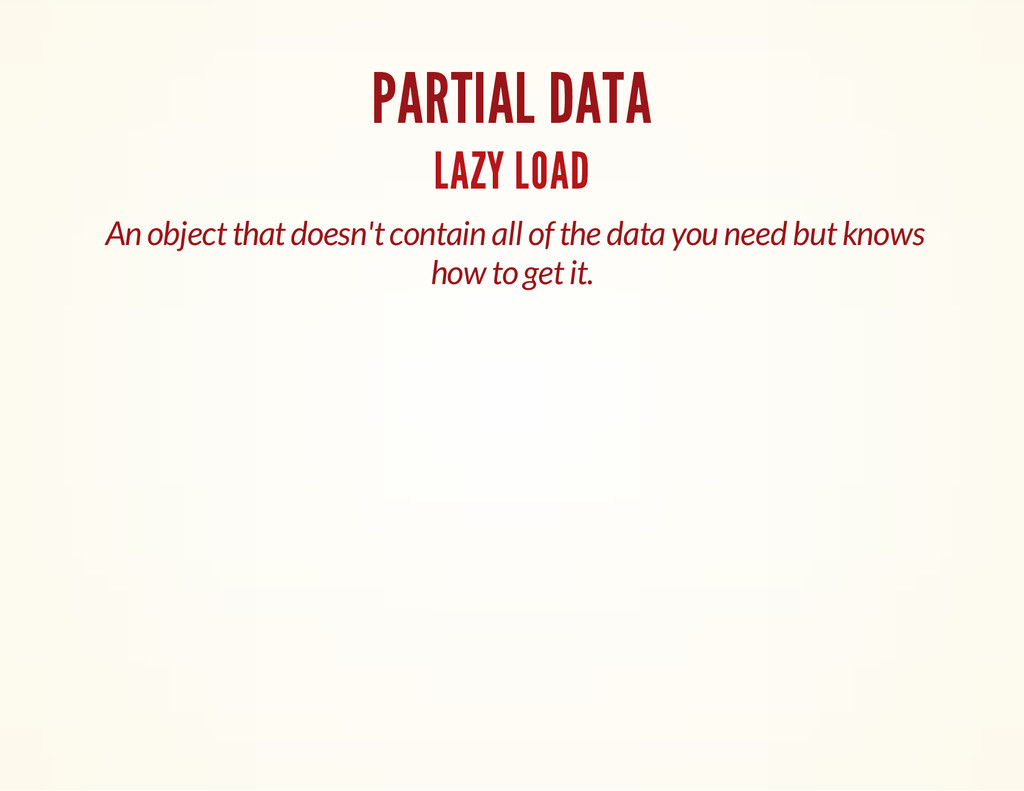 PARTIAL DATA LAZY LOAD An object that doesn't c...