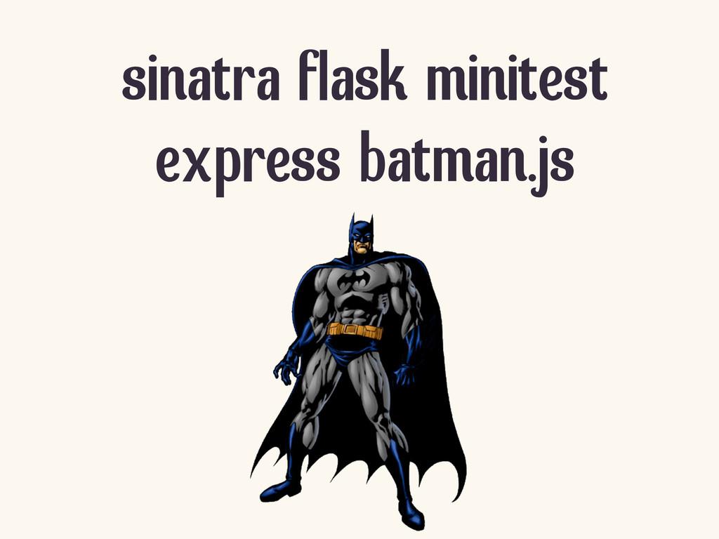 sinatra flask minitest express batman.js