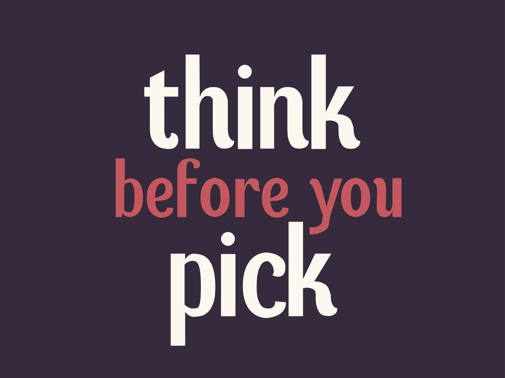 before you think pick