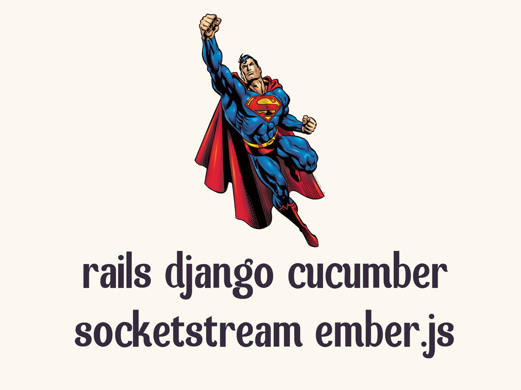 rails django cucumber socketstream ember.js