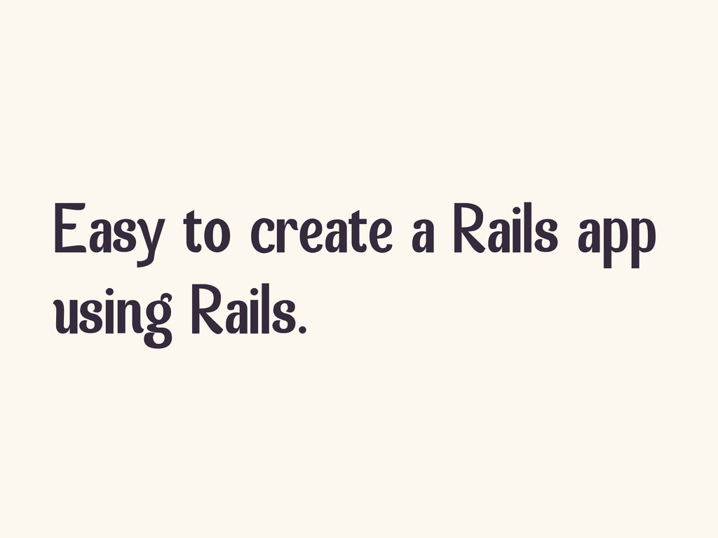 Easy to create a Rails app using Rails.