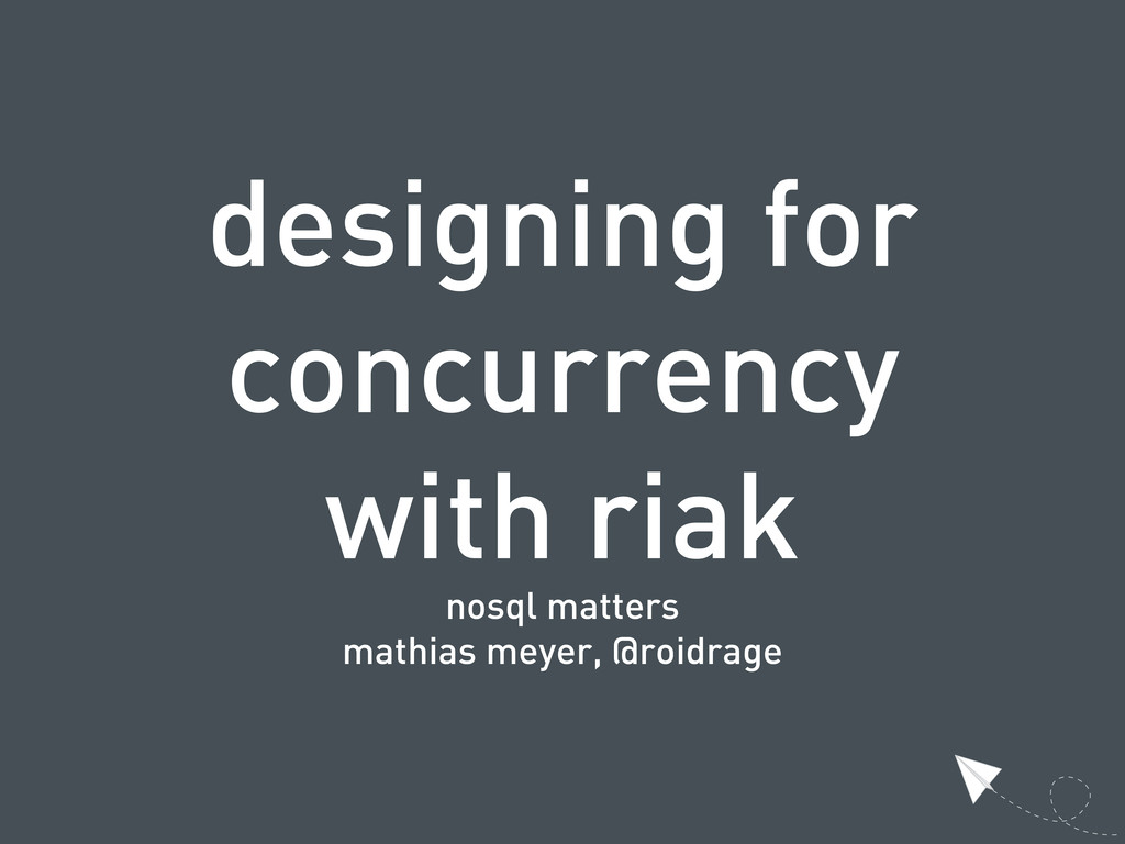 designing for concurrency with riak nosql matte...
