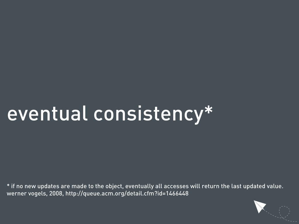 eventual consistency* * if no new updates are m...