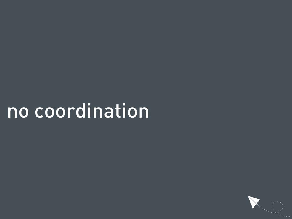 no coordination