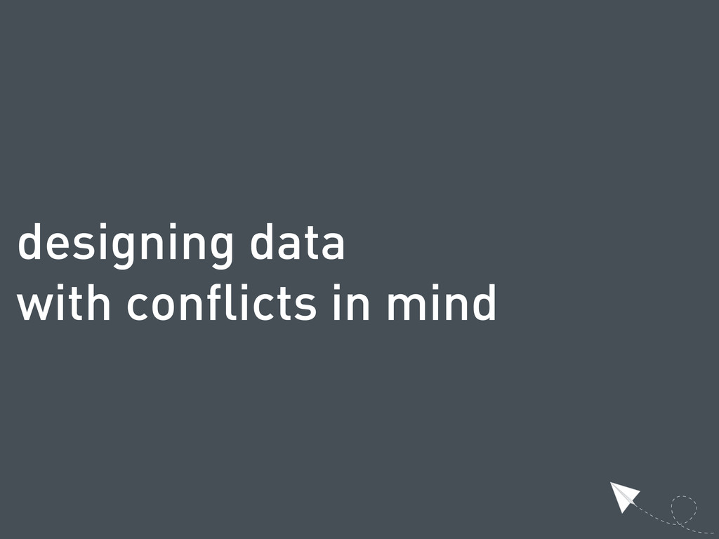 designing data with conflicts in mind