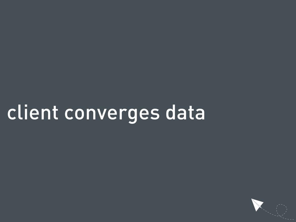 client converges data
