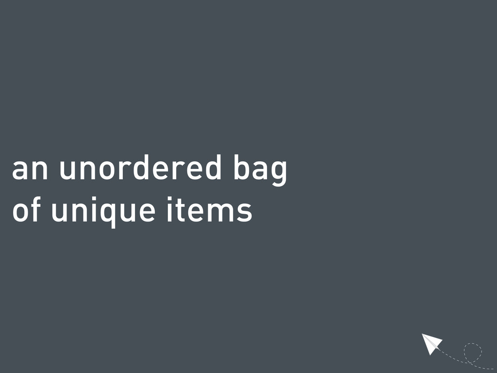 an unordered bag of unique items
