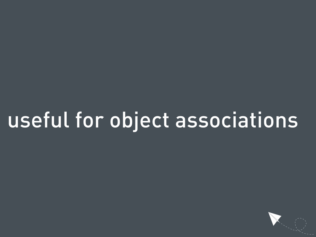 useful for object associations