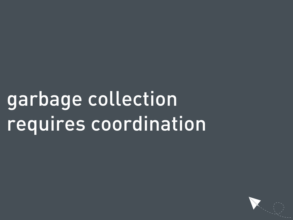 garbage collection requires coordination
