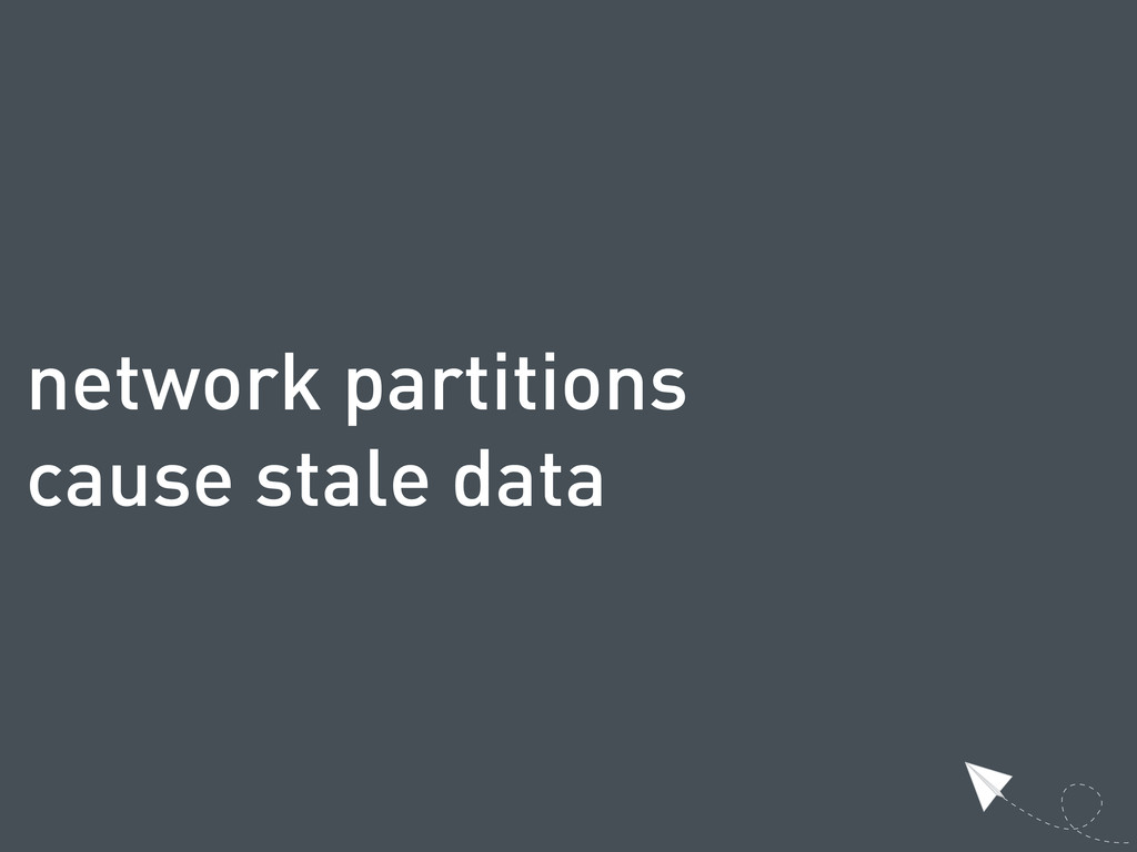 network partitions cause stale data