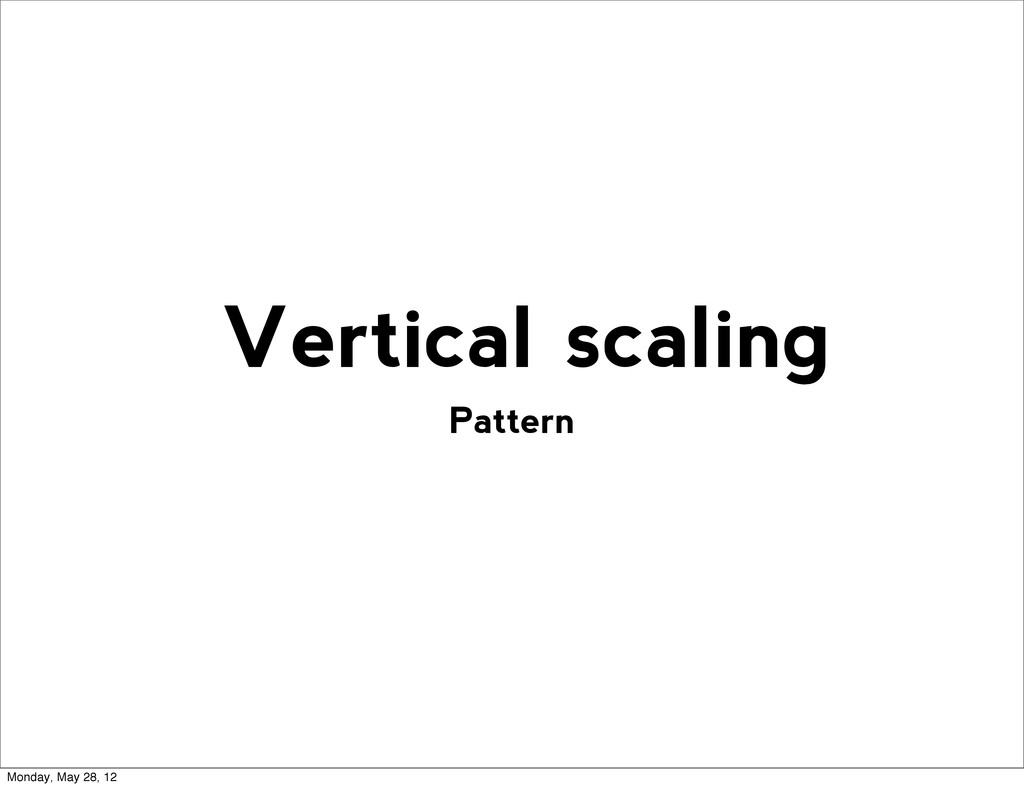 Pattern Vertical scaling Monday, May 28, 12