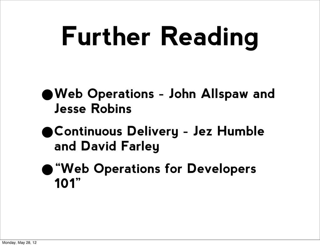 Further Reading •Web Operations - John Allspaw ...