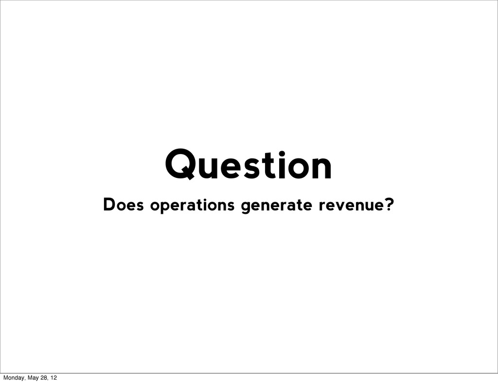 Does operations generate revenue? Question Mond...